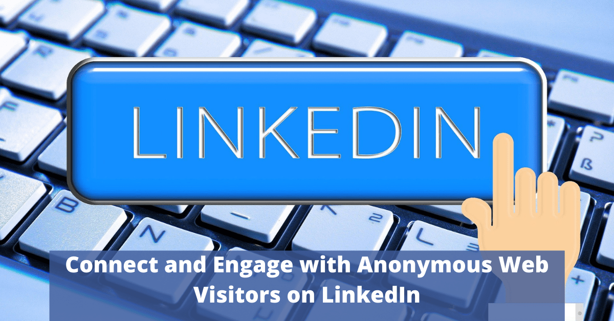 Connect with your Anonymous Website Visitors on LinkedIn with Visitor InSites